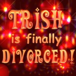 Trish-is-finally-DIVORCED-600
