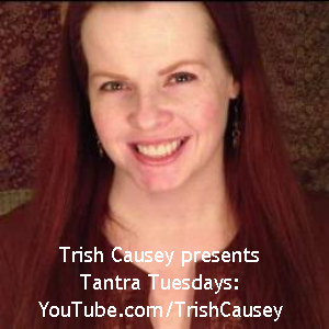 Trish Causey presents Tantra Tuesday on YouTube