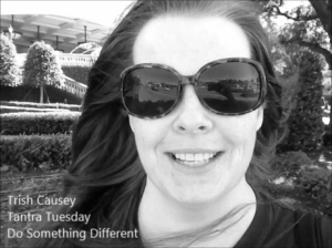 Tantra Tuesday with Trish Causey: Do Something Different. Try New Things.