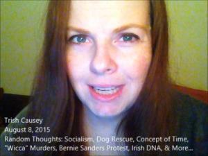 Random Topics: Socialism, Dog Rescue, Time, Wicca Murders, Bernie Sanders, Irish DNA, & more