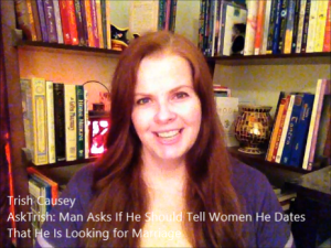 AskTrish: Man Asks If He Should Tell Women He Dates That He's Looking for Marriage