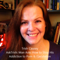 AskTrish: Man Asks How to Stop His Addiction to Porn & Ejaculation