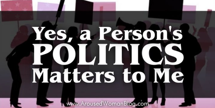 Yes, A Person's Politics Matters to Me