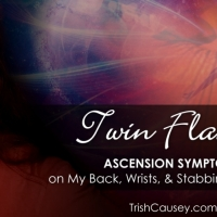 Twin Flames: Ascension Symptoms on My Back, Wrists, & Stabbing Chest Pain