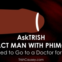 AskTRISH: Intact Man With Phimosis Horrified to Go to a Doctor for Care