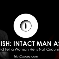 AskTRISH: Intact Man Asks If He Should Tell a Woman He Is Not Circumcised