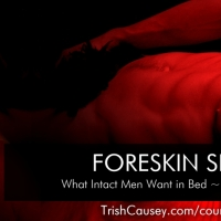 Foreskin Sex: What Intact Men Want in Bed – Masterclass